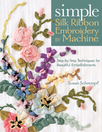 Simple Silk Ribbon Embroidery by Machine by Susan Schempf